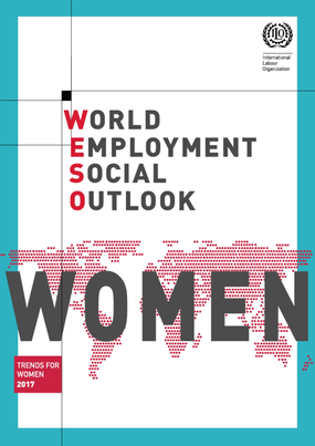 World Employment and Social Outlook: Trends for Women 2017